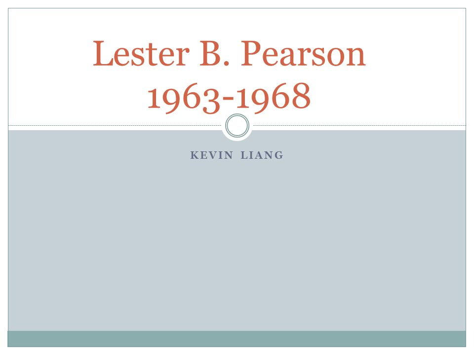 Lester B. Pearson 1963-1968 Kevin Liang