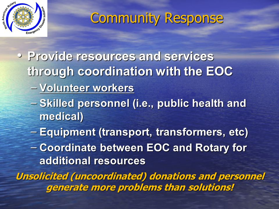 Community Response Provide resources and services through coordination with the EOC. Volunteer workers.