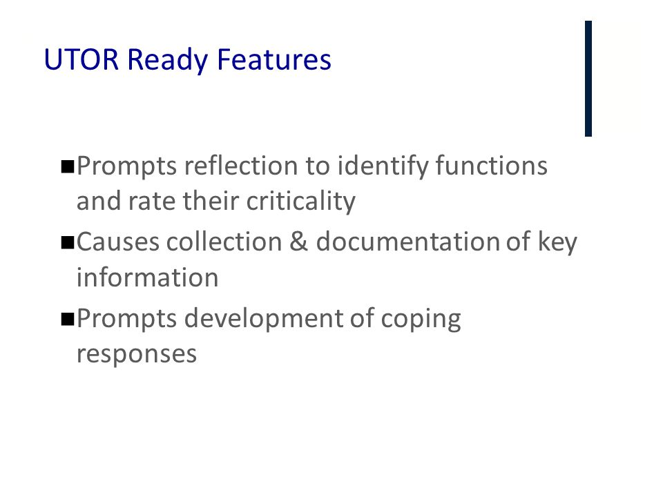 UTOR Ready Features Prompts reflection to identify functions and rate their criticality. Causes collection & documentation of key information.