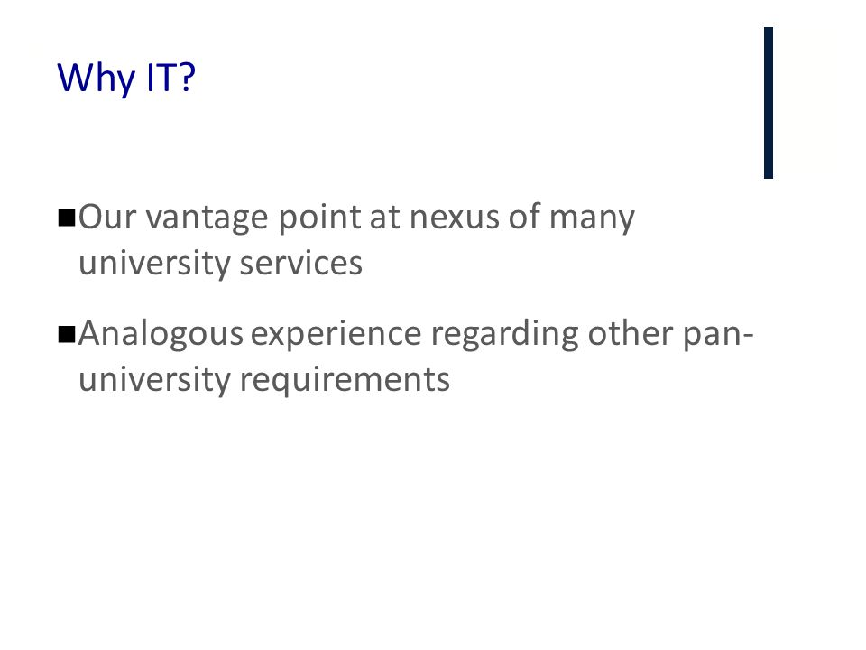 Why IT Our vantage point at nexus of many university services