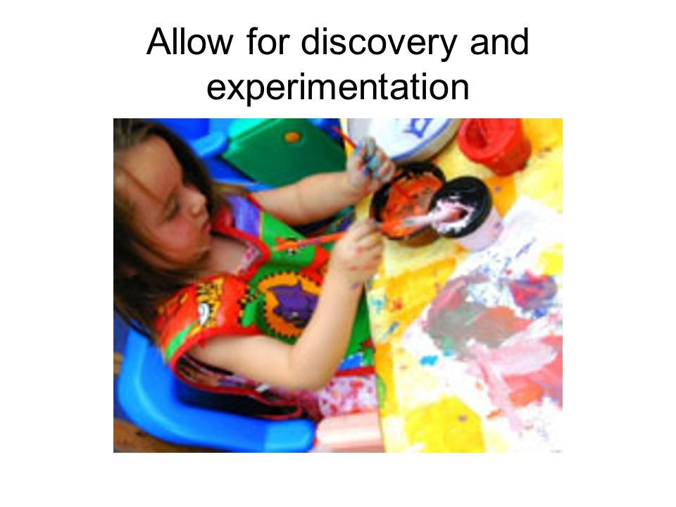 Allow for discovery and experimentation