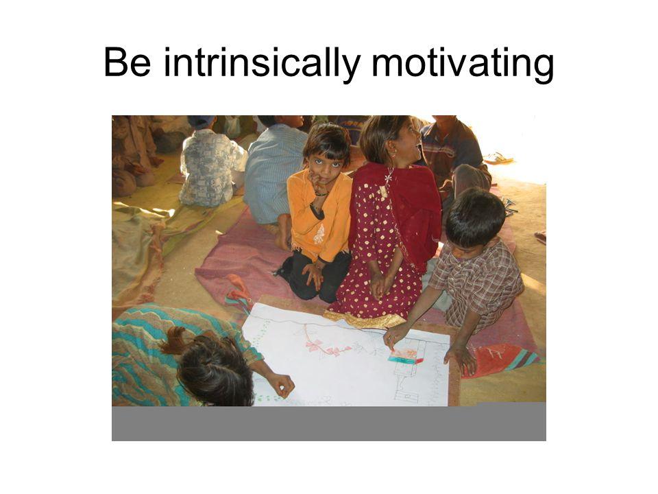 Be intrinsically motivating