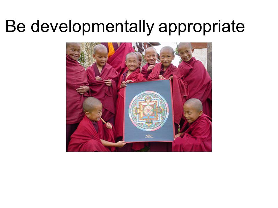 Be developmentally appropriate
