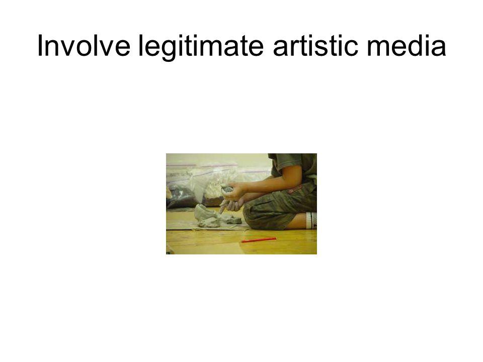 Involve legitimate artistic media