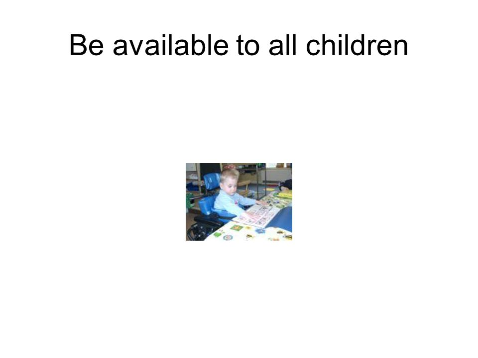 Be available to all children