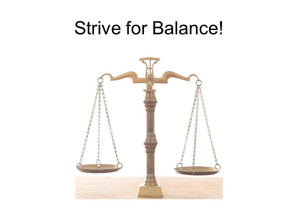 Strive for Balance!