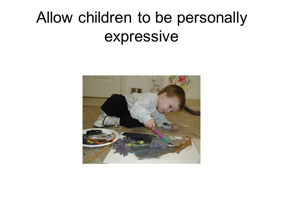 Allow children to be personally expressive