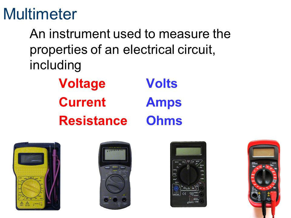 Multimeter An instrument used to measure the properties of an electrical circuit, including Voltage Volts Current Amps Resistance Ohms