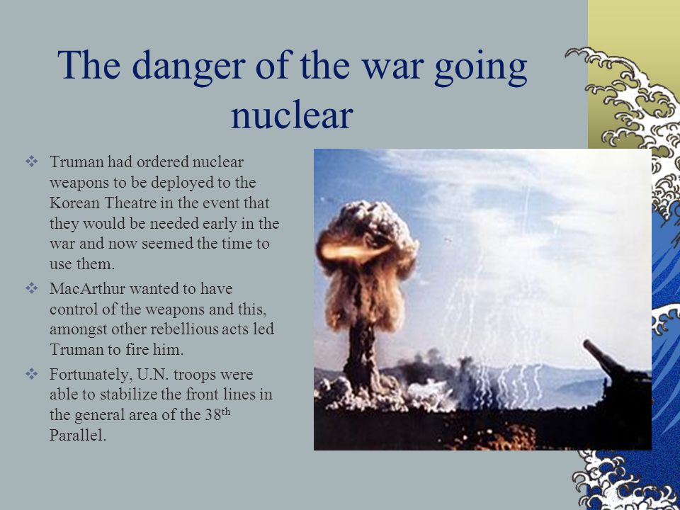 The danger of the war going nuclear