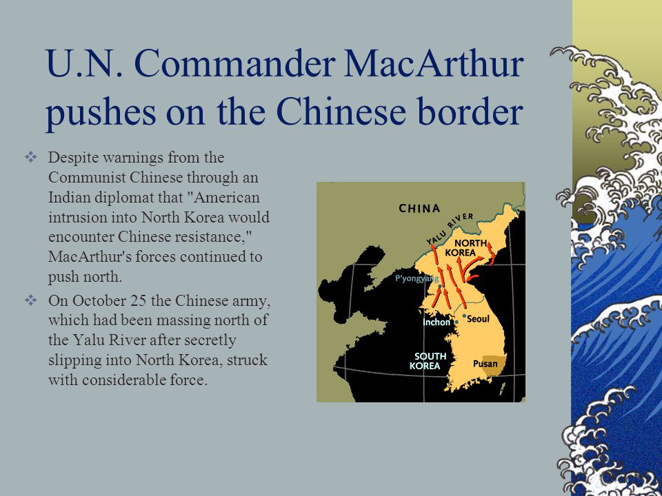 U.N. Commander MacArthur pushes on the Chinese border