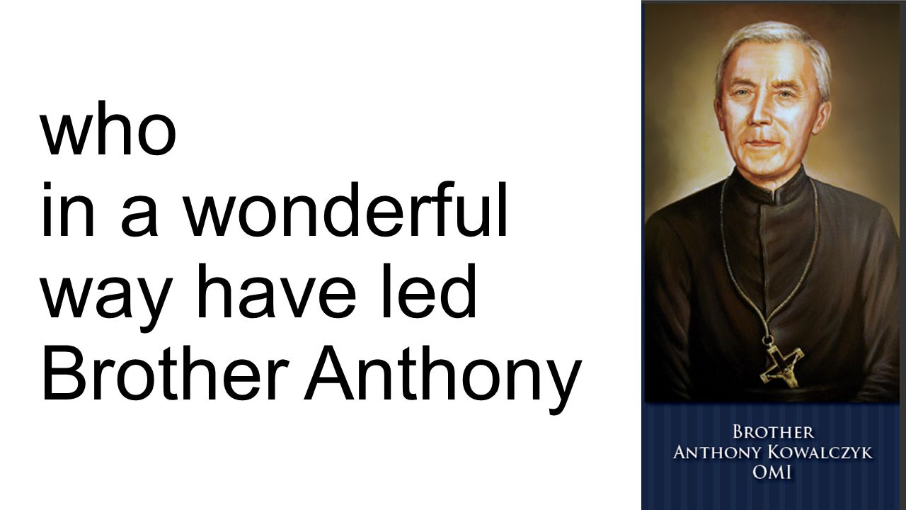 who in a wonderful way have led Brother Anthony