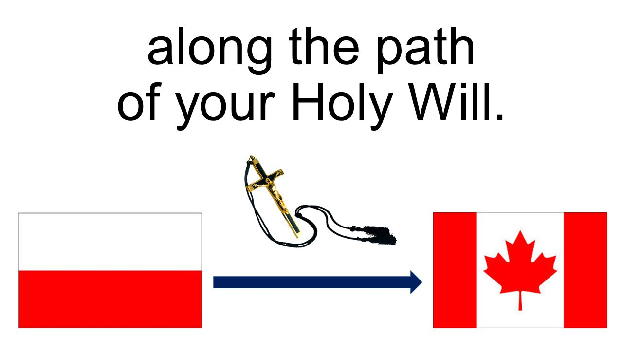 along the path of your Holy Will.
