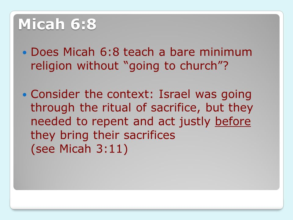 Micah 6:8 Does Micah 6:8 teach a bare minimum religion without going to church