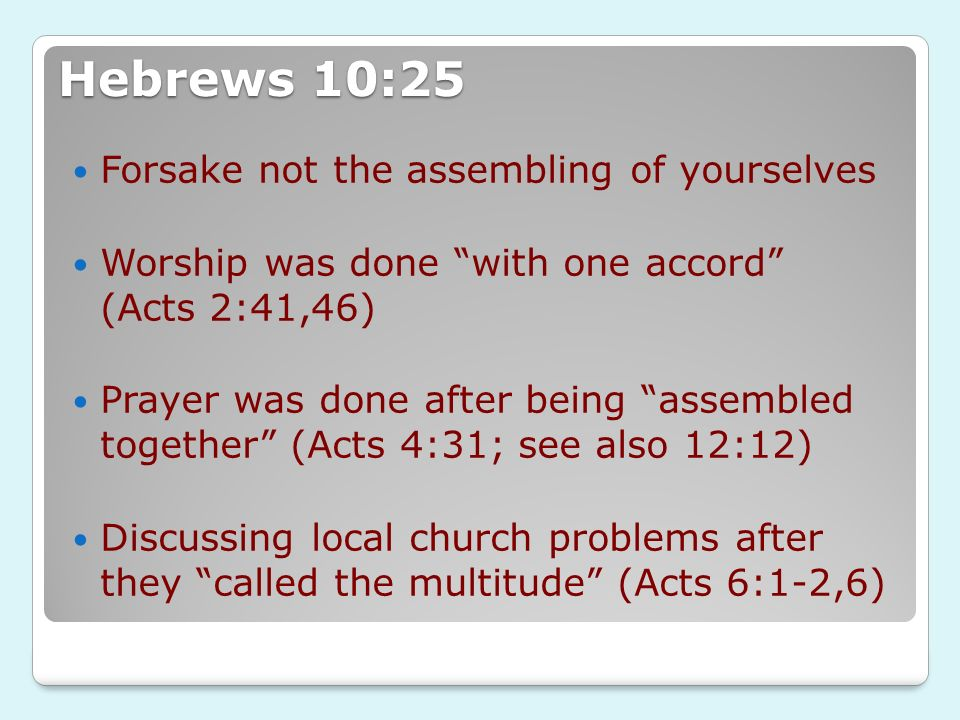 Hebrews 10:25 Forsake not the assembling of yourselves