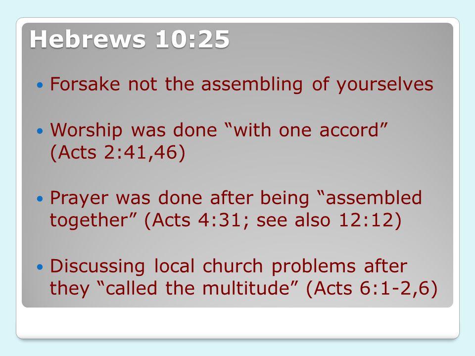 Hebrews 10:25 Forsake not the assembling of yourselves