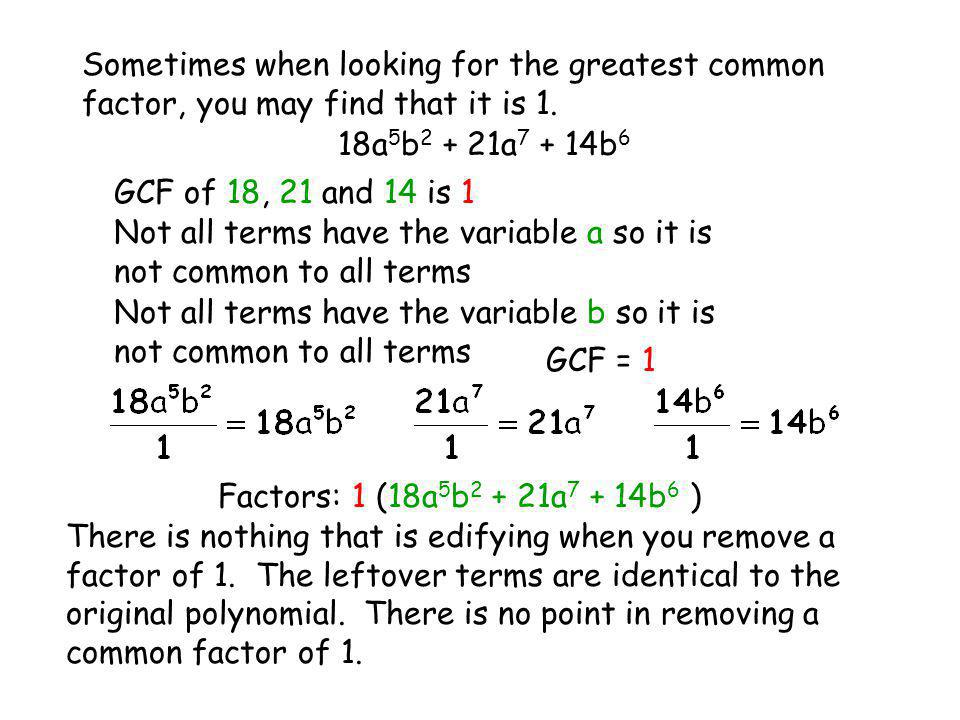 Sometimes when looking for the greatest common factor, you may find that it is 1.