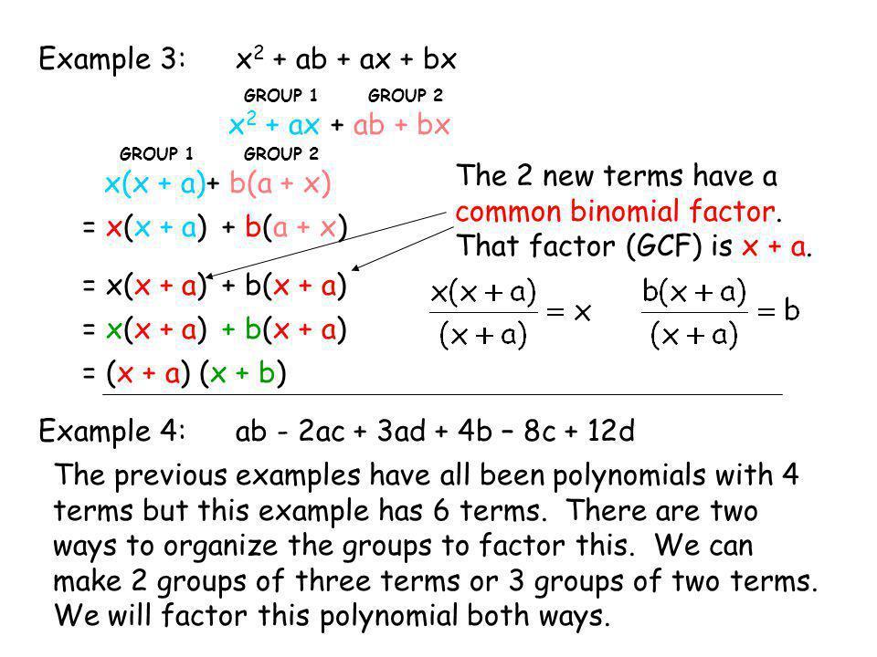 x2 + ab + ax + bx Example 3: x2 + ax + ab + bx x(x + a) + b(a + x)