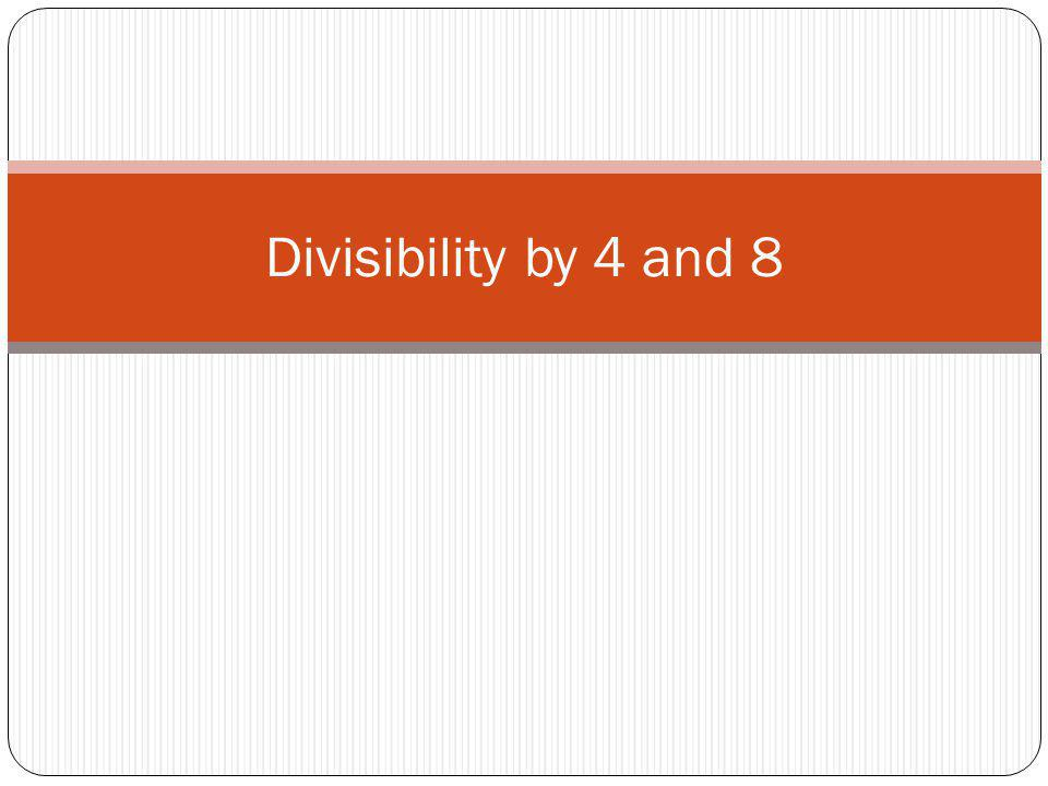 Divisibility by 4 and 8