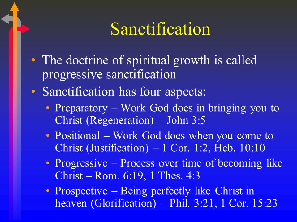 Sanctification The doctrine of spiritual growth is called progressive sanctification. Sanctification has four aspects: