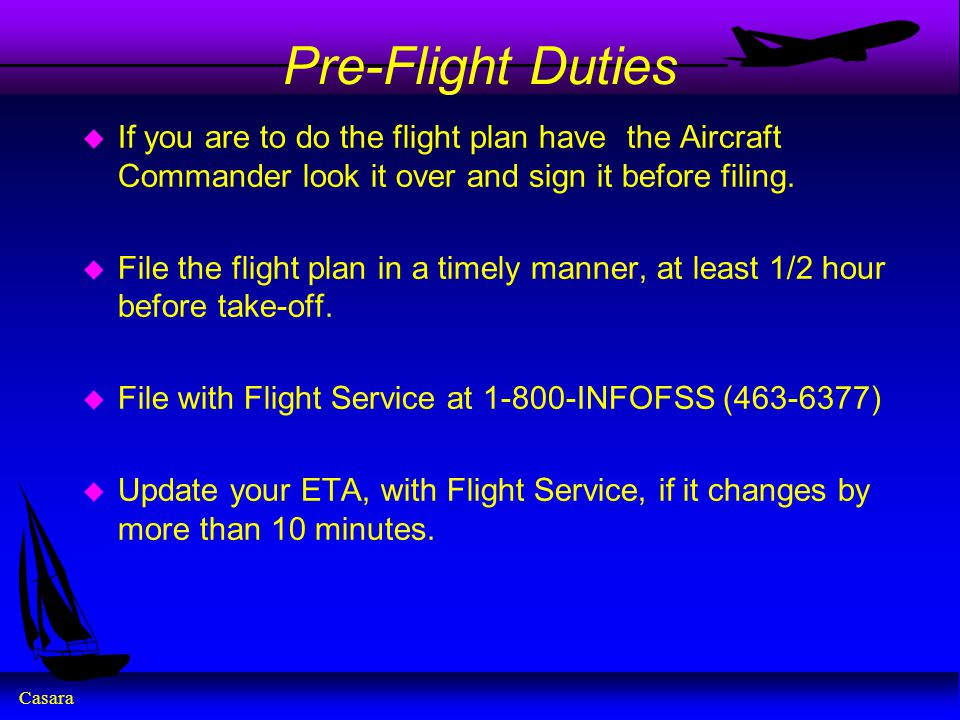 Pre-Flight Duties If you are to do the flight plan have the Aircraft Commander look it over and sign it before filing.