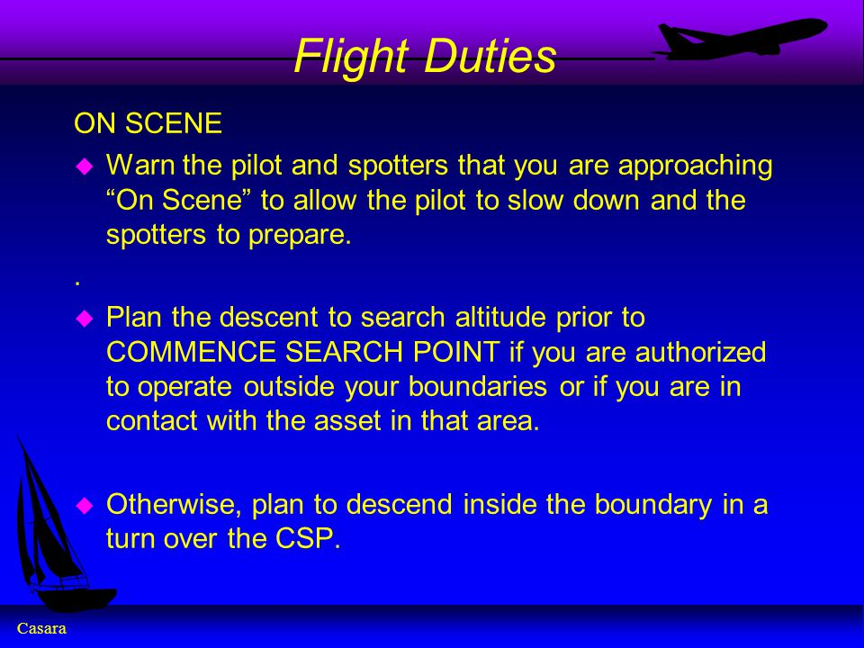 Flight Duties ON SCENE. Warn the pilot and spotters that you are approaching On Scene to allow the pilot to slow down and the spotters to prepare.