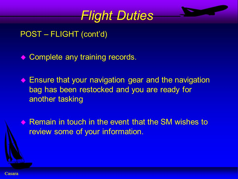 Flight Duties POST – FLIGHT (cont'd) Complete any training records.