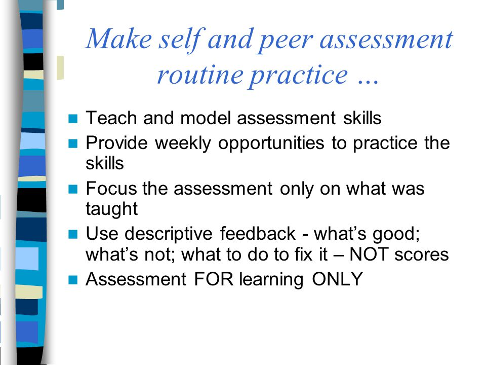 Make self and peer assessment routine practice …