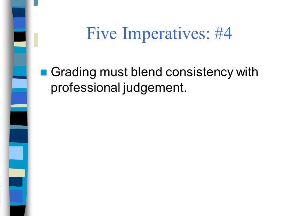 Five Imperatives: #4 Grading must blend consistency with professional judgement.