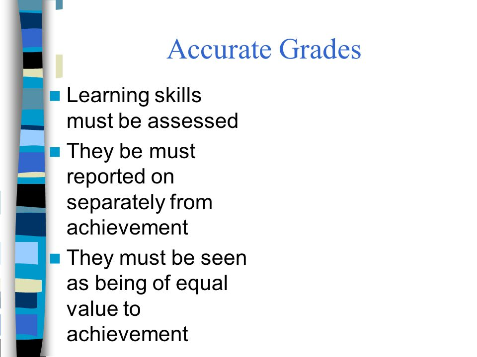Accurate Grades Learning skills must be assessed