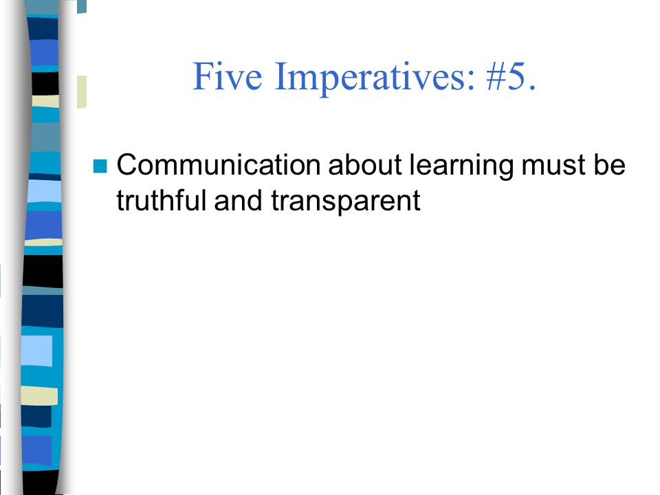 Five Imperatives: #5. Communication about learning must be truthful and transparent