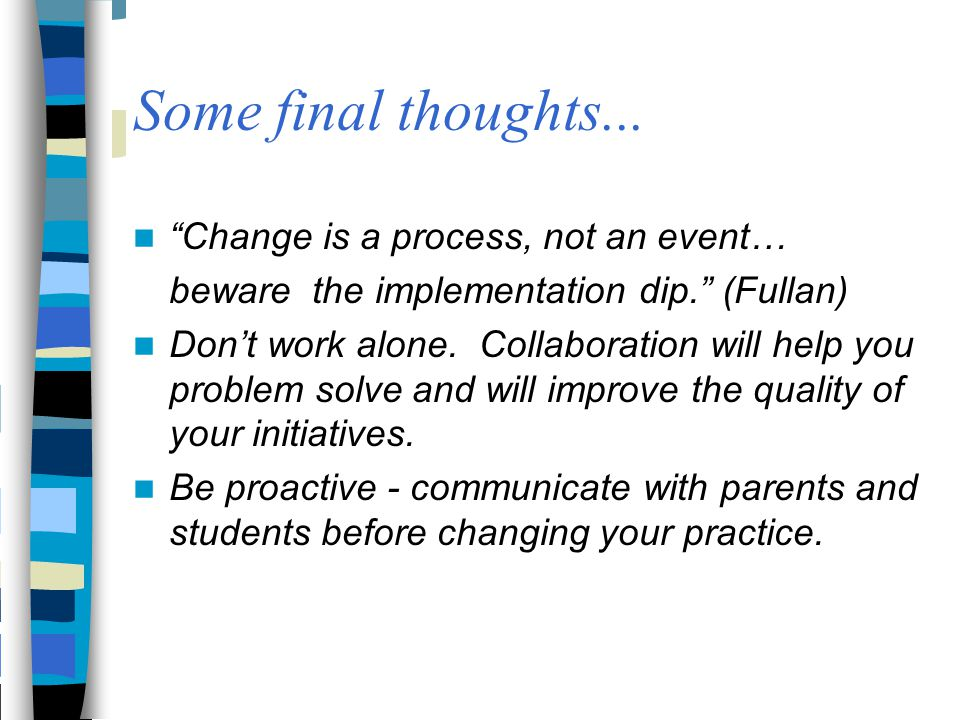 Some final thoughts... Change is a process, not an event…