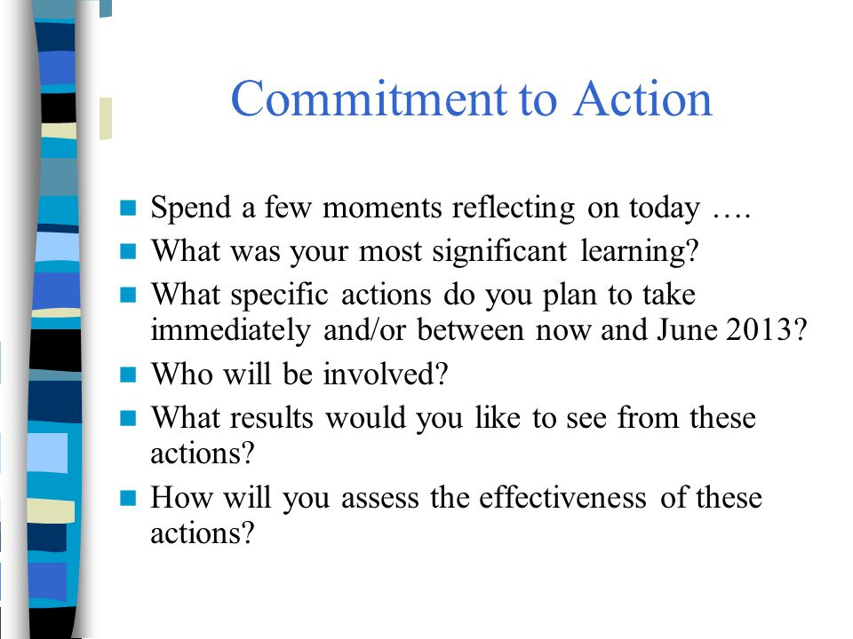 Commitment to Action Spend a few moments reflecting on today ….