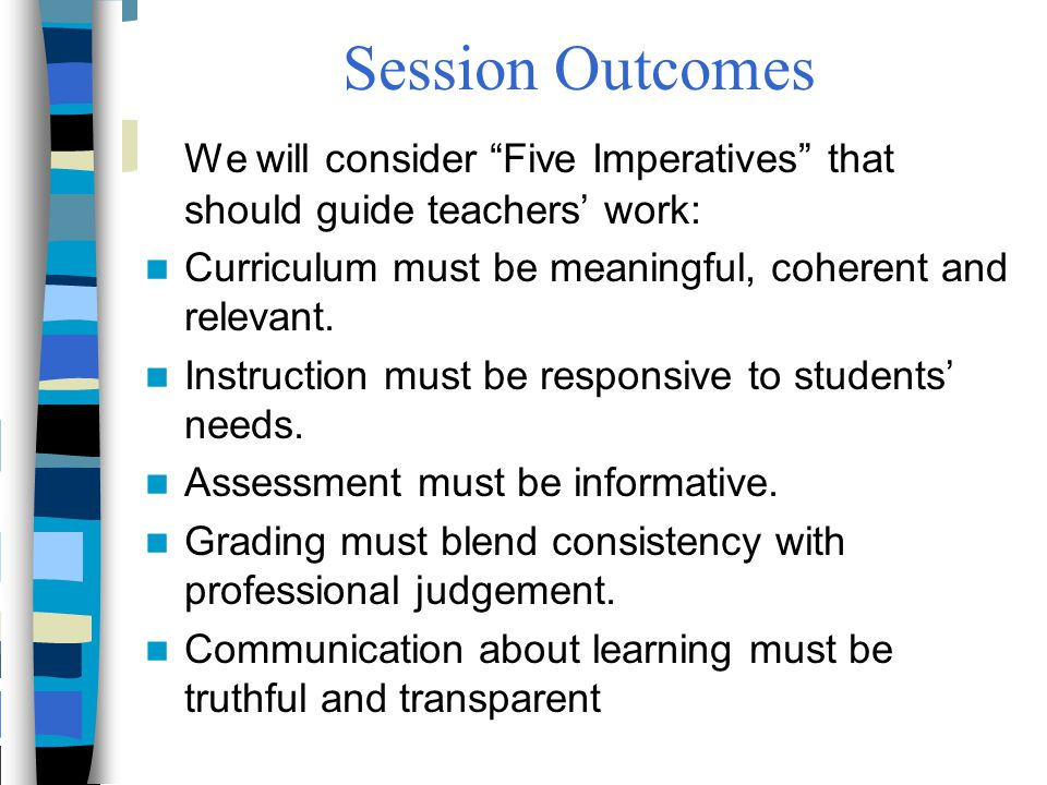 Session Outcomes We will consider Five Imperatives that should guide teachers' work: Curriculum must be meaningful, coherent and relevant.