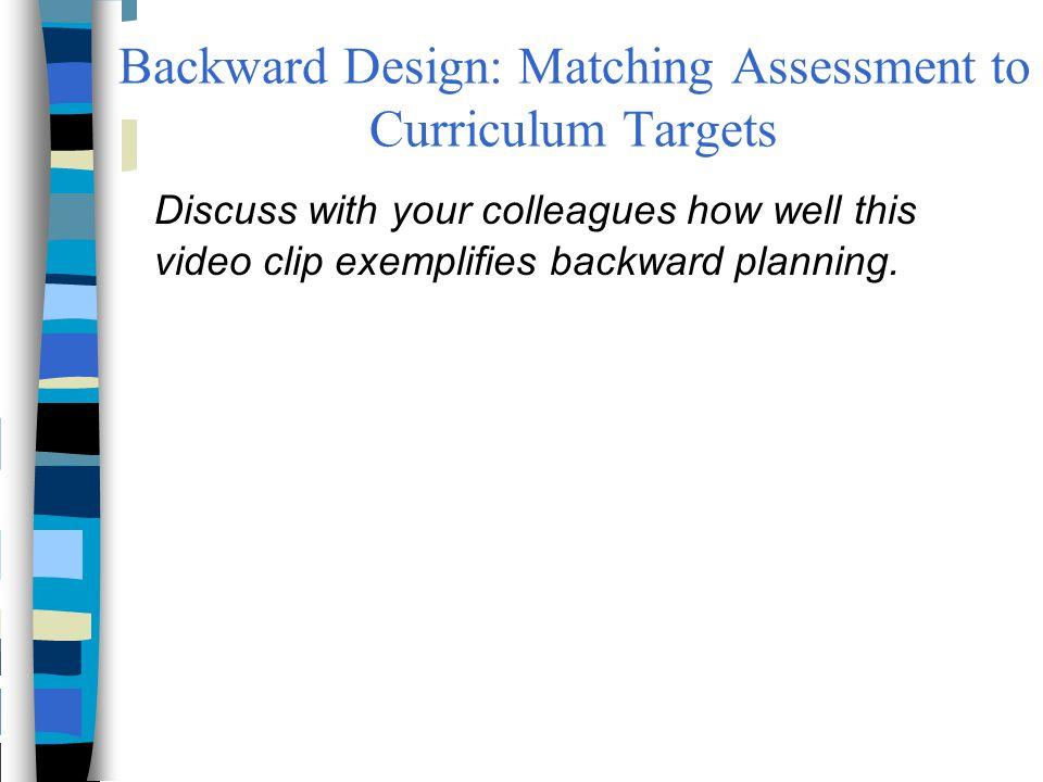 Backward Design: Matching Assessment to Curriculum Targets
