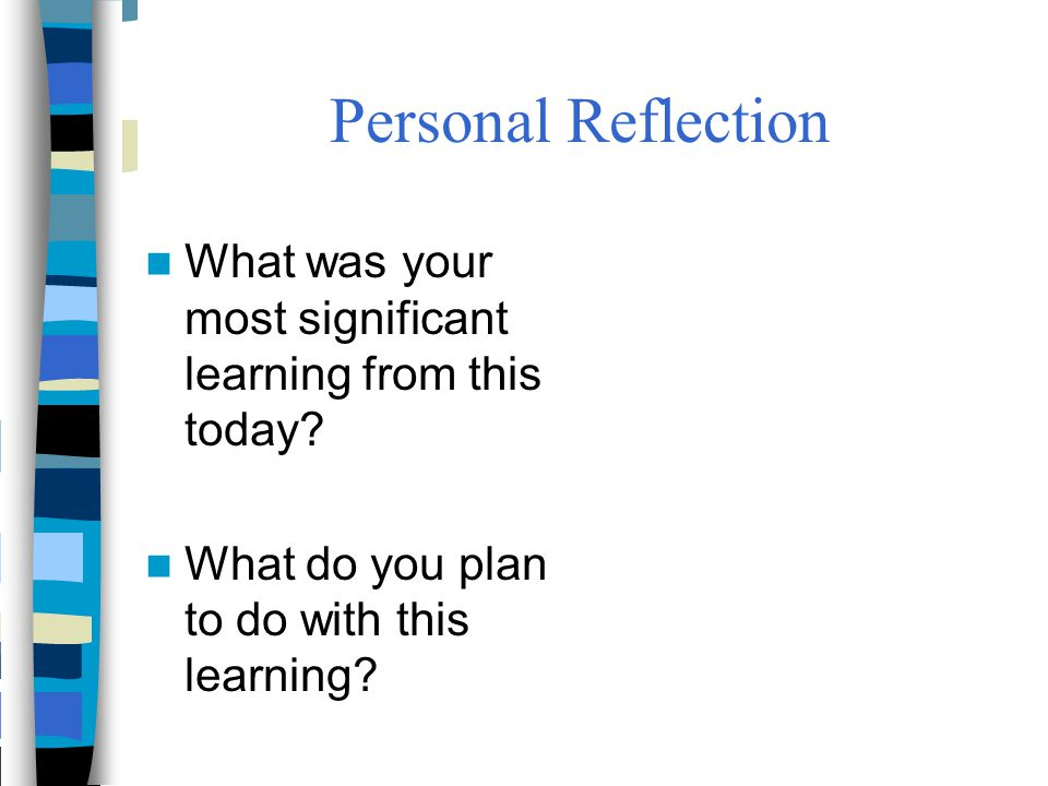 Personal Reflection What was your most significant learning from this today.
