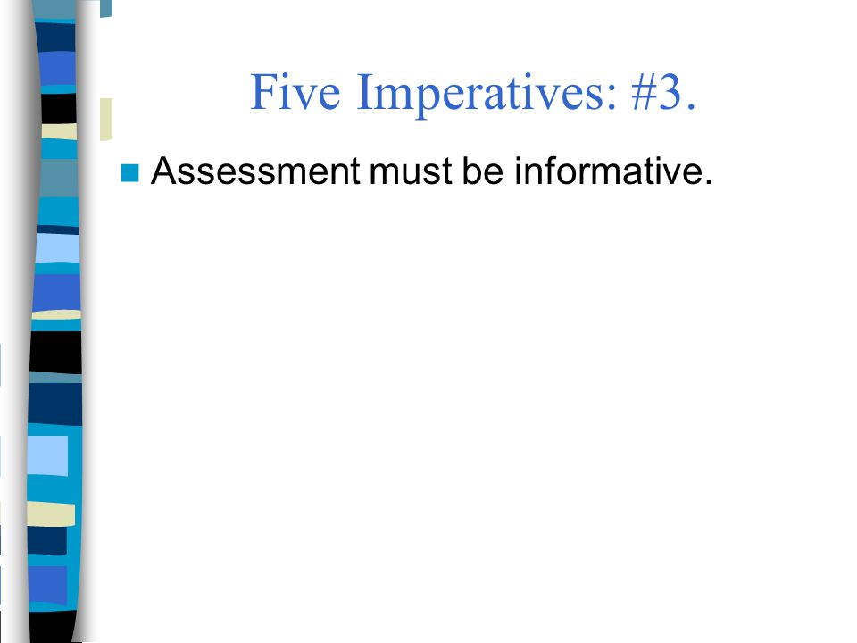 Five Imperatives: #3. Assessment must be informative.