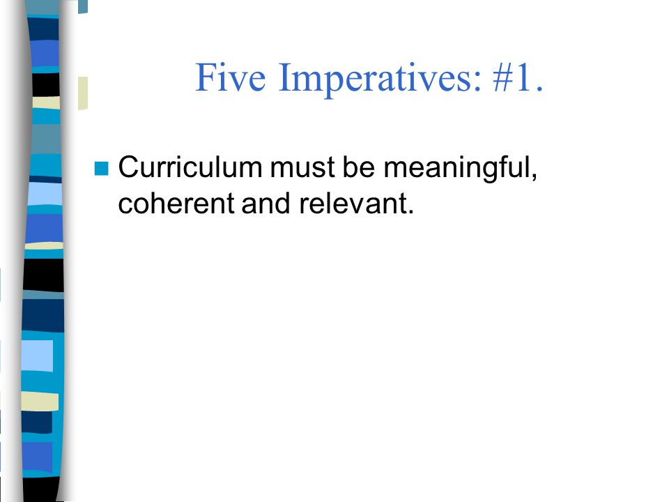 Five Imperatives: #1. Curriculum must be meaningful, coherent and relevant.