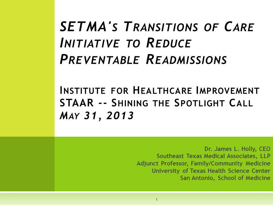 SETMA s Transitions of Care Initiative to Reduce Preventable Readmissions Institute for Healthcare Improvement STAAR -- Shining the Spotlight Call May 31, 2013