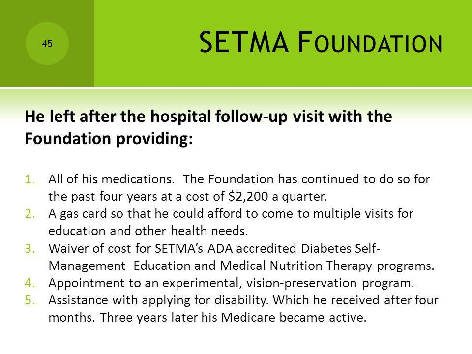 SETMA FoundationHe left after the hospital follow-up visit with the Foundation providing: