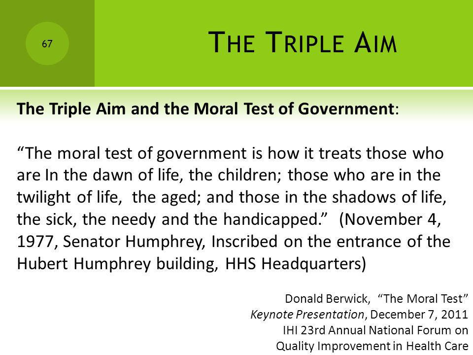 The Triple Aim The Triple Aim and the Moral Test of Government: