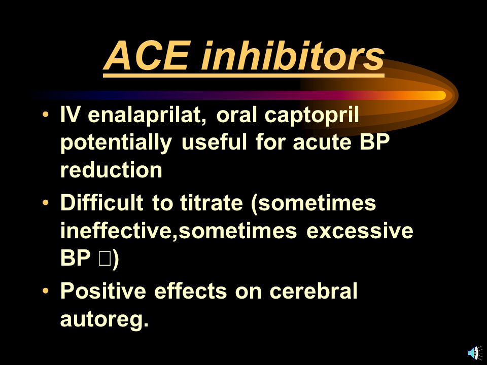 ACE inhibitors IV enalaprilat, oral captopril potentially useful for acute BP reduction.