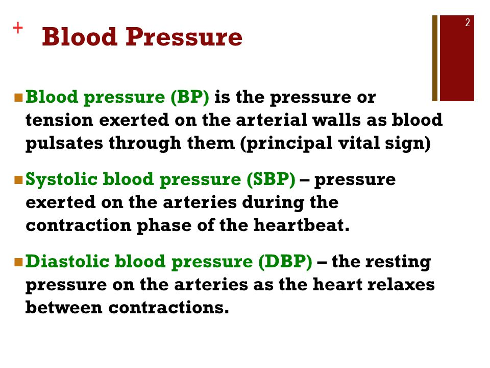 Blood Pressure Blood pressure (BP) is the pressure or tension exerted on the arterial walls as blood pulsates through them (principal vital sign)