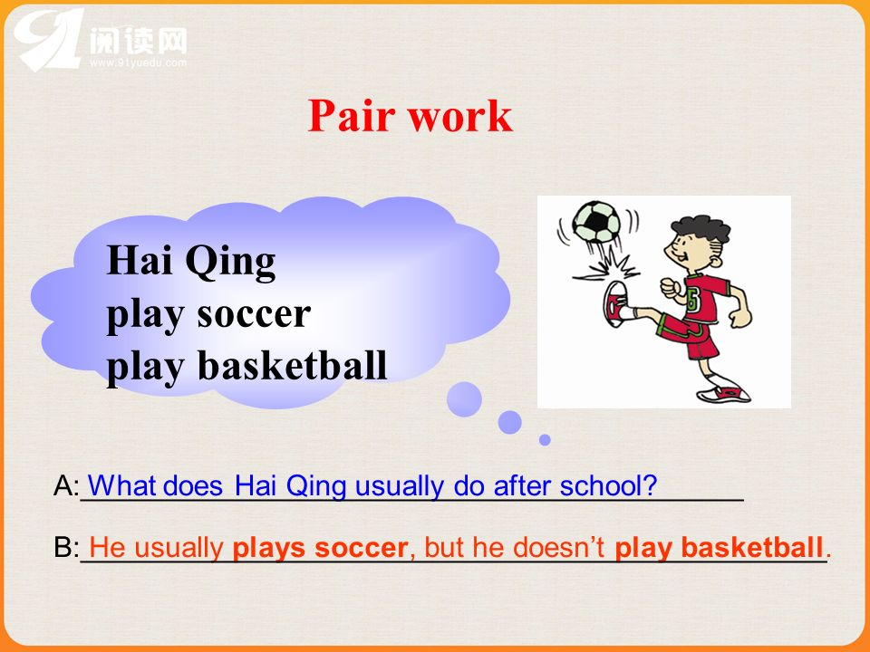 Pair work Hai Qing play soccer play basketball