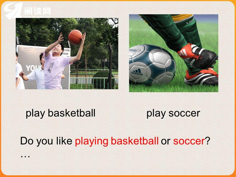 Do you like playing basketball or soccer …
