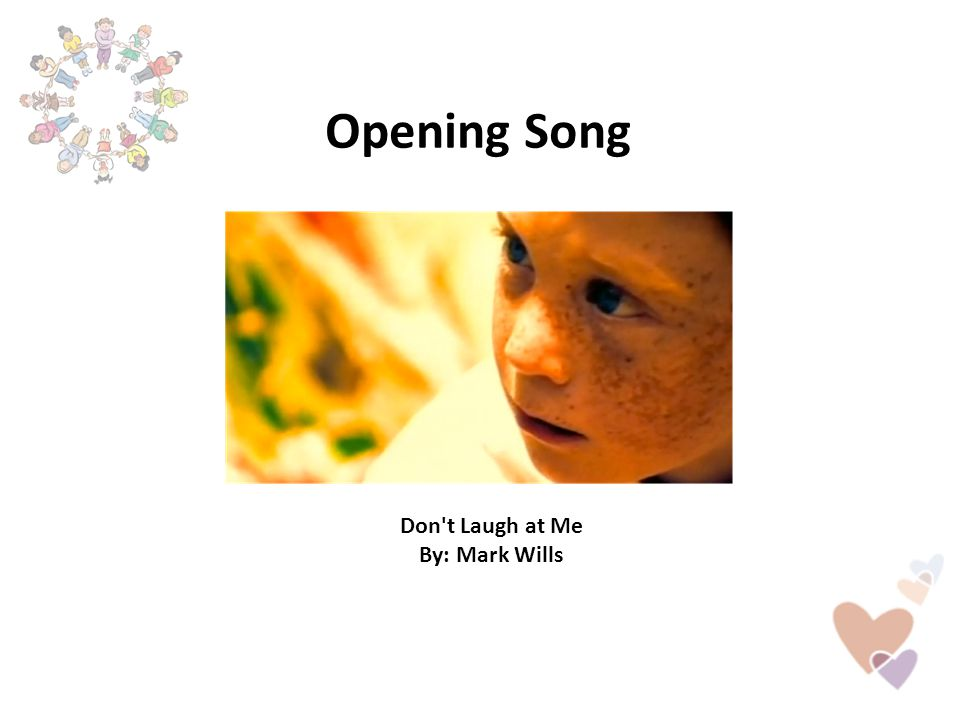 Opening Song Don t Laugh at Me By: Mark Wills