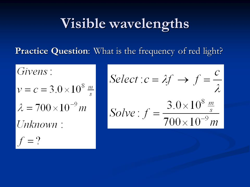 Visible wavelengths Practice Question: What is the frequency of red light