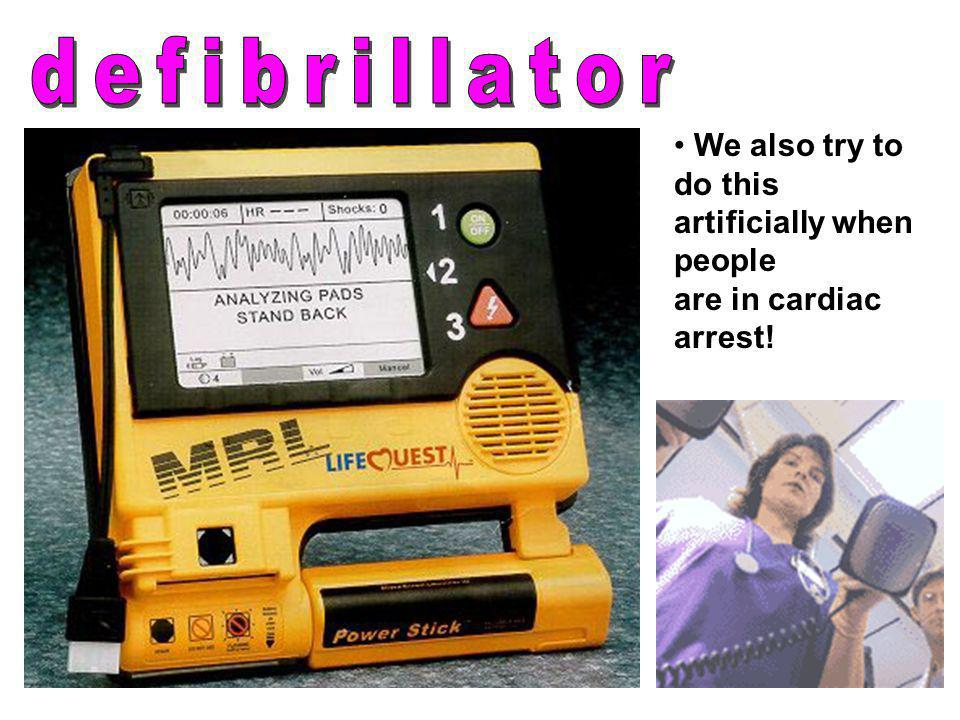 defibrillator We also try to do this artificially when people are in cardiac arrest!