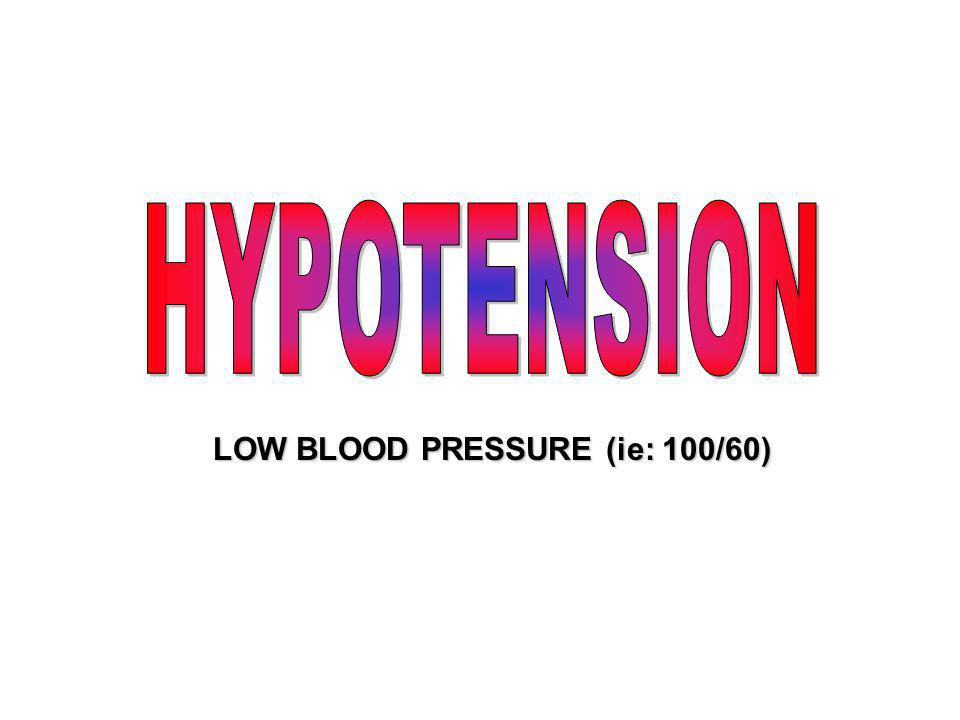 LOW BLOOD PRESSURE (ie: 100/60)
