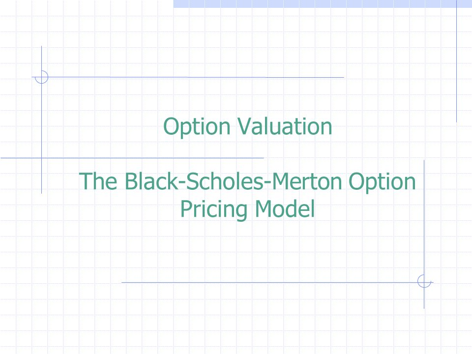 Option Valuation The Black-Scholes-Merton Option Pricing Model