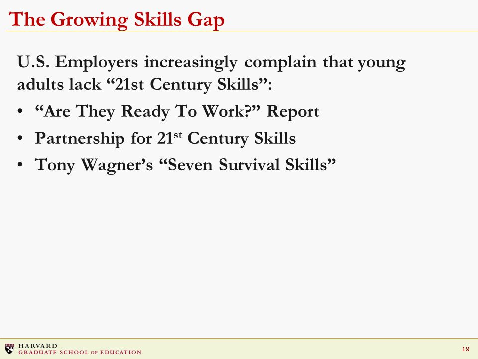 The Growing Skills Gap U.S. Employers increasingly complain that young adults lack 21st Century Skills :